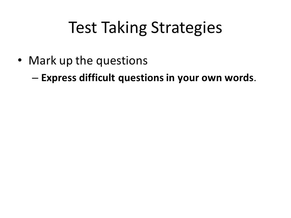 Test Taking Strategies Read test directions – If you do not understand the directions, ask for help.