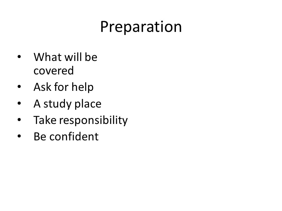 Preparation Test date Study daily Dont procrastinate Find all your stuff Make it make sense