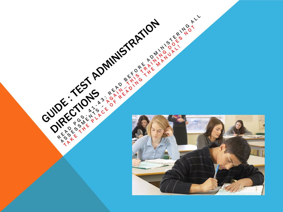 GUIDE : TEST ADMINISTRATION DIRECTIONS READ PGS. 41-43: READ BEFORE ADMINISTERING ALL ASSESSMENTS – AGAIN…THIS TRAINING DOES NOT TAKE THE PLACE OF REA