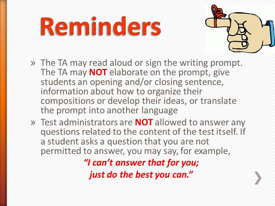 » The TA may read aloud or sign the writing prompt. The TA may NOT elaborate on the prompt, give students an opening and/or closing sentence, informat