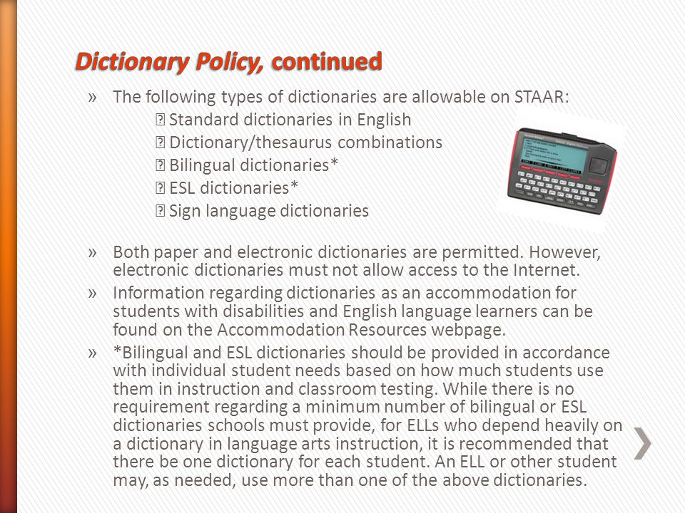 » The following types of dictionaries are allowable on STAAR: Standard dictionaries in English Dictionary/thesaurus combinations Bilingual dictionarie