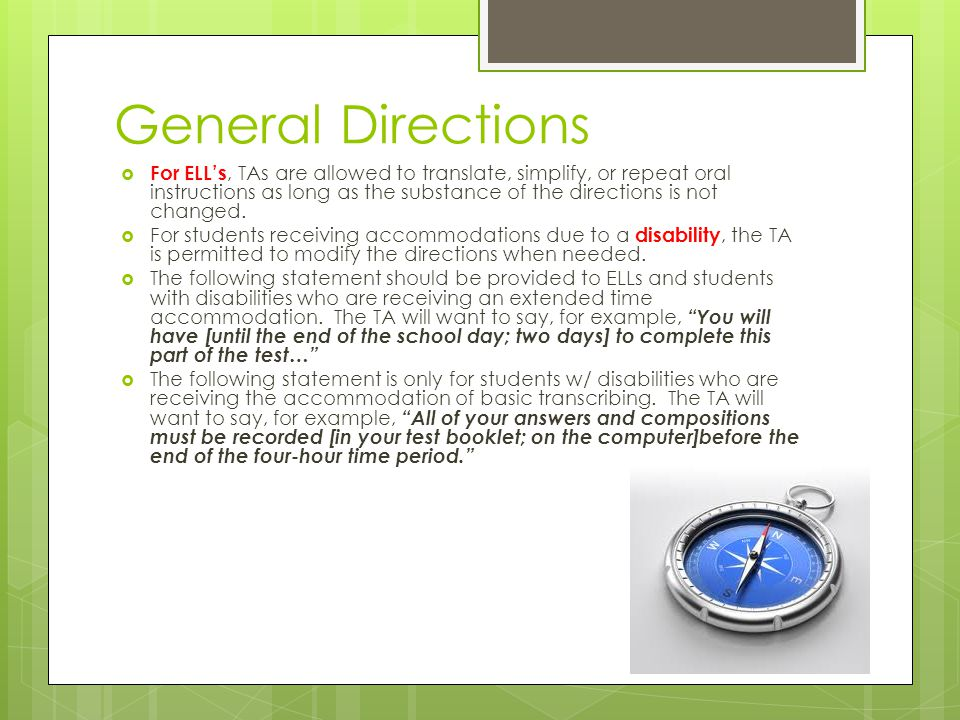 General Directions For ELLs, TAs are allowed to translate, simplify, or repeat oral instructions as long as the substance of the directions is not cha