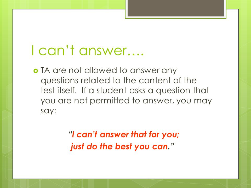 I cant answer…. TA are not allowed to answer any questions related to the content of the test itself. If a student asks a question that you are not pe