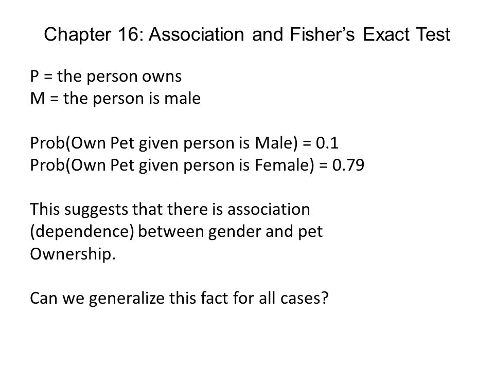 Chapter 16: Association and Fishers Exact Test Is pet ownership evenly distributed among men and women.