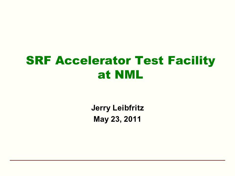 SRF Accelerator Test Facility at NML Jerry Leibfritz May 23, 2011
