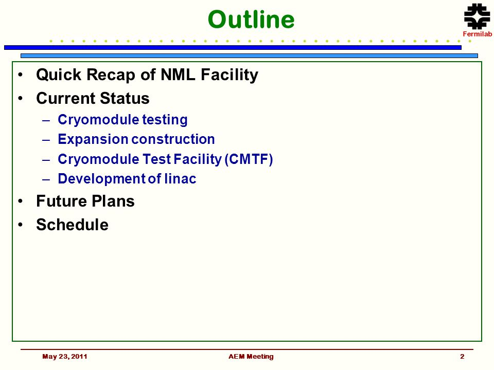 AEM Meeting2 Outline Quick Recap of NML Facility Current Status –Cryomodule testing –Expansion construction –Cryomodule Test Facility (CMTF) –Development of linac Future Plans Schedule