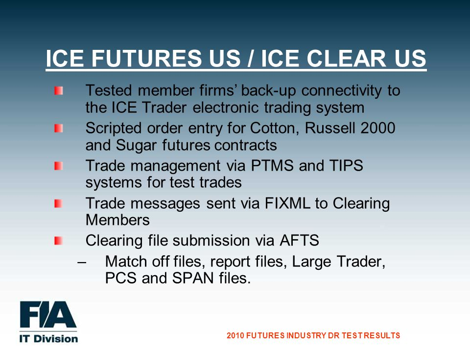CG Consultants to the Financial Services Industry 2010 FUTURES INDUSTRY DR TEST RESULTS Tested member firms back-up connectivity to the ICE Trader ele
