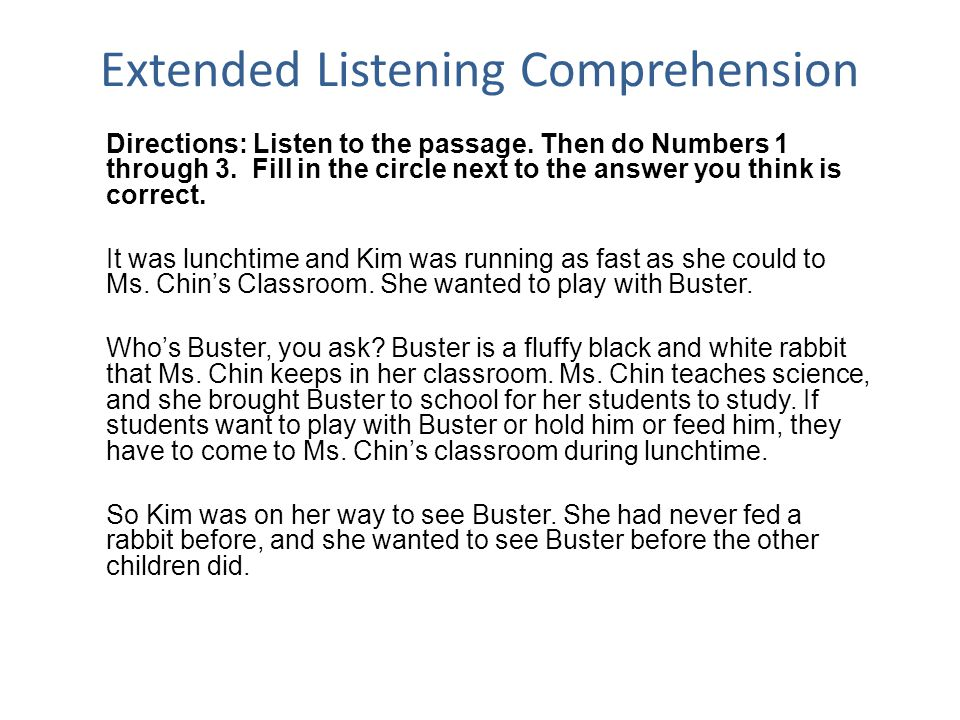 Extended Listening Comprehension Directions: Listen to the passage. Then do Numbers 1 through 3. Fill in the circle next to the answer you think is co
