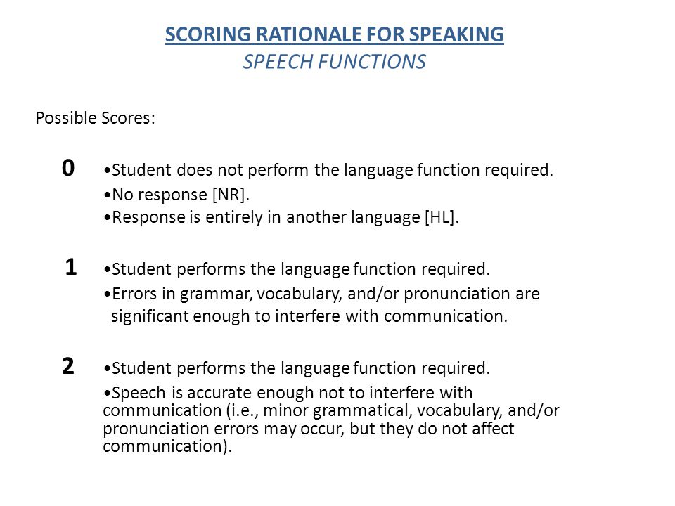 SCORING RATIONALE FOR SPEAKING SPEECH FUNCTIONS Possible Scores: 0 Student does not perform the language function required. No response [NR]. Response