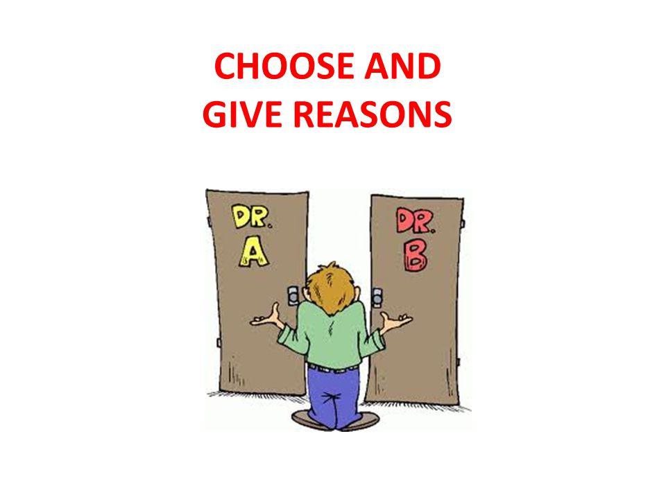 CHOOSE AND GIVE REASONS