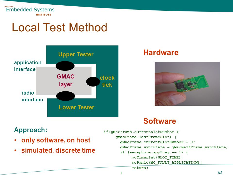 63 WSN: Test Architecture Upper Tester Lower Tester GMAC layer: Software Model-Based Test Tool: TorXakis JTorX Uppaal-Tron sockets Adapter transform messages synchronize simulated time sockets
