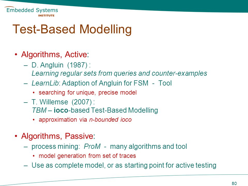 Test-Based Modelling Algorithms, Active: –D. Angluin (1987) : Learning regular sets from queries and counter-examples –LearnLib: Adaption of Angluin f