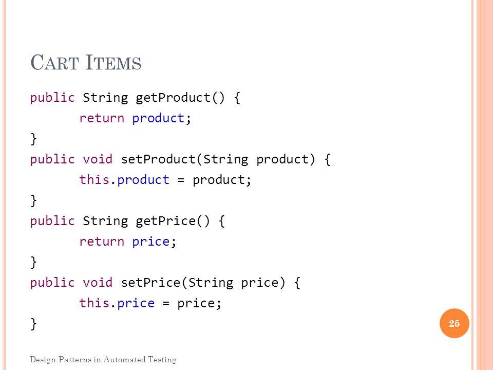 C ART I TEMS public String getProduct() { return product; } public void setProduct(String product) { this.product = product; } public String getPrice(