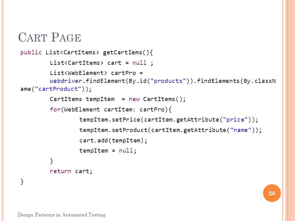 C ART P AGE public List getCartIems(){ List cart = null ; List cartPro = webdriver.findElement(By.id(