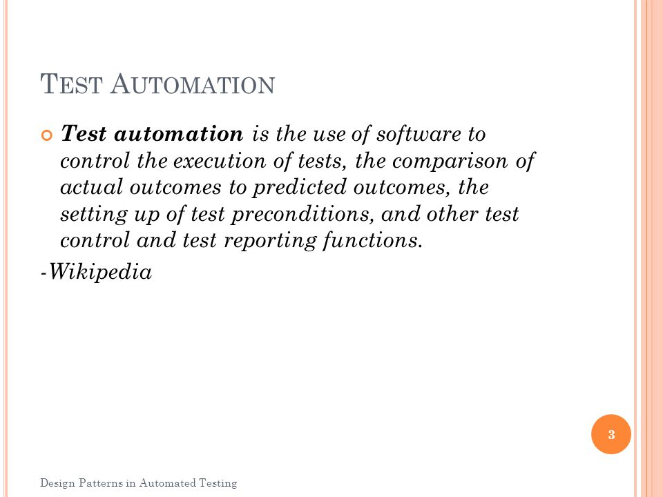 L EVELS A ND C OMMON PROBLEMS Types/Levels of Automation: Unit Integration UI Automation Service Level(Web Services) Common Issues Maintainability Reusability Availability of Time Reliability Modularization 4 Design Patterns in Automated Testing