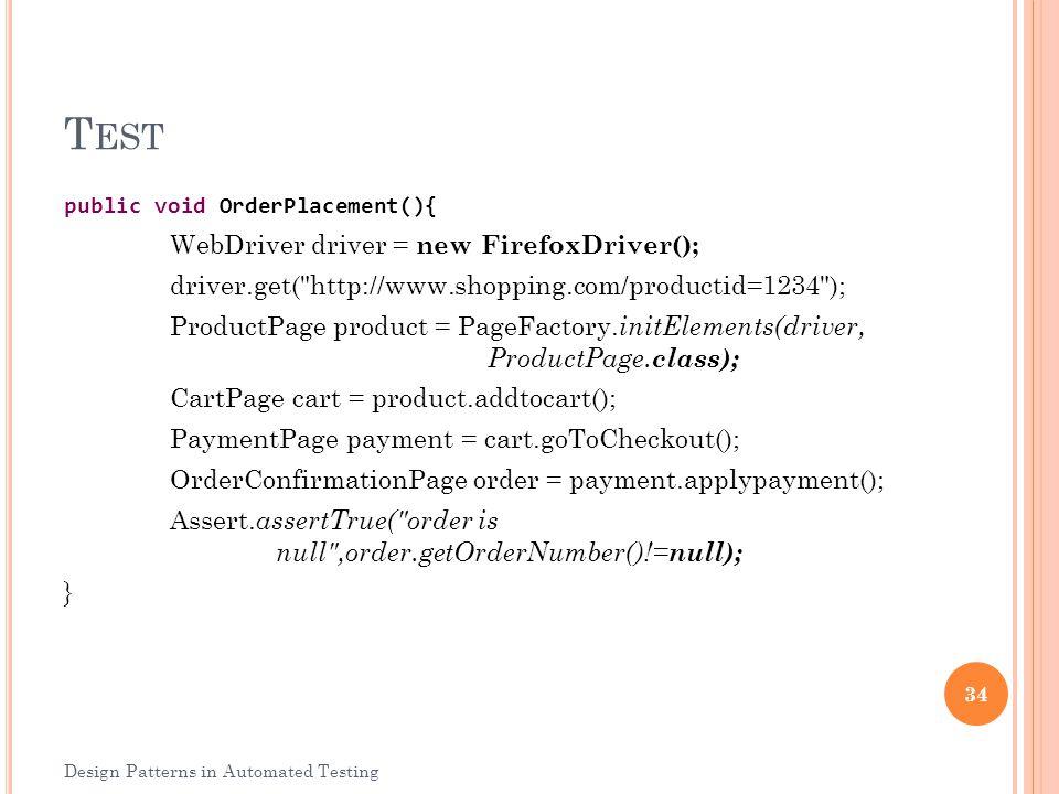 T EST public void OrderPlacement(){ WebDriver driver = new FirefoxDriver(); driver.get(