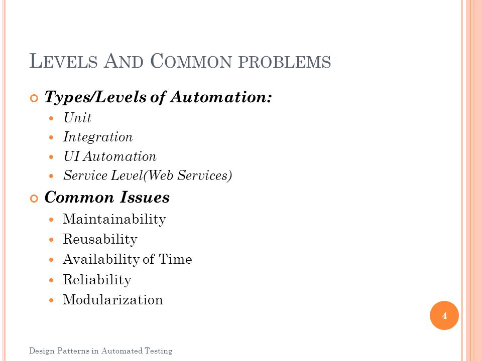 L EVELS A ND C OMMON PROBLEMS Types/Levels of Automation: Unit Integration UI Automation Service Level(Web Services) Common Issues Maintainability Reu