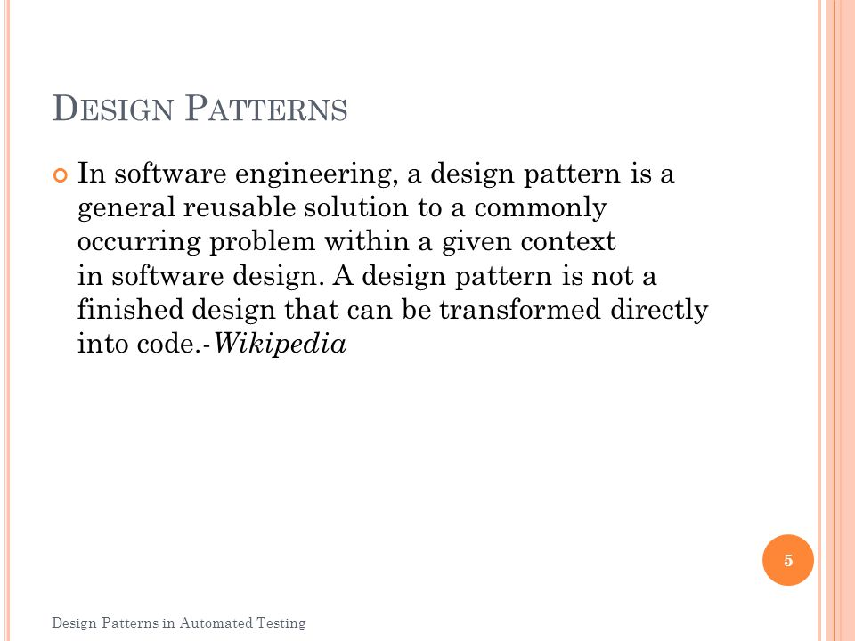 D ESIGN P ATTERNS In software engineering, a design pattern is a general reusable solution to a commonly occurring problem within a given context in s