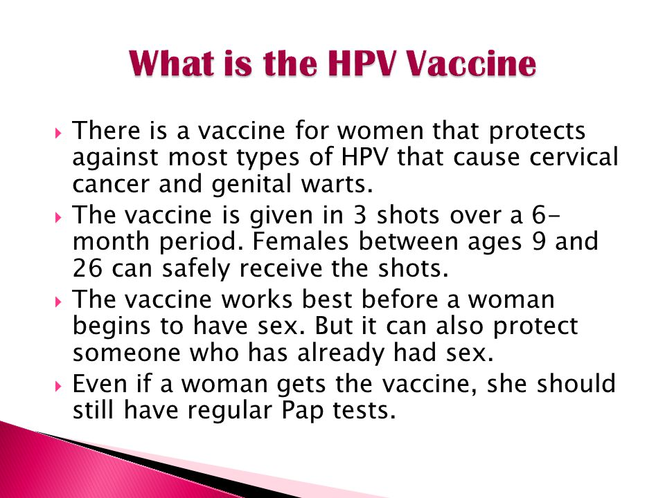 There is a vaccine for women that protects against most types of HPV that cause cervical cancer and genital warts.