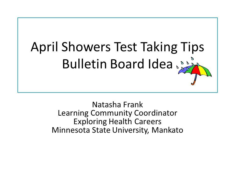 April Showers Test Taking Tips Bulletin Board Idea Natasha Frank Learning Community Coordinator Exploring Health Careers Minnesota State University, M