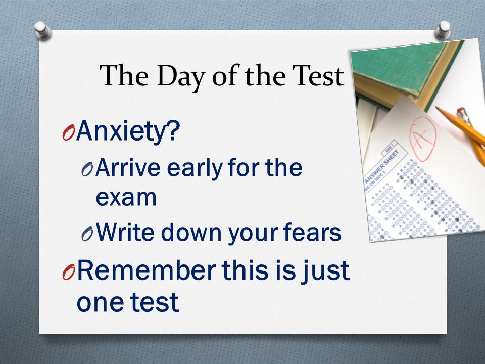 The Day of the Test O Anxiety.