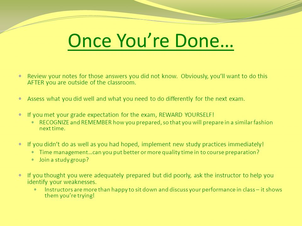 Once Youre Done… Review your notes for those answers you did not know. Obviously, youll want to do this AFTER you are outside of the classroom. Assess