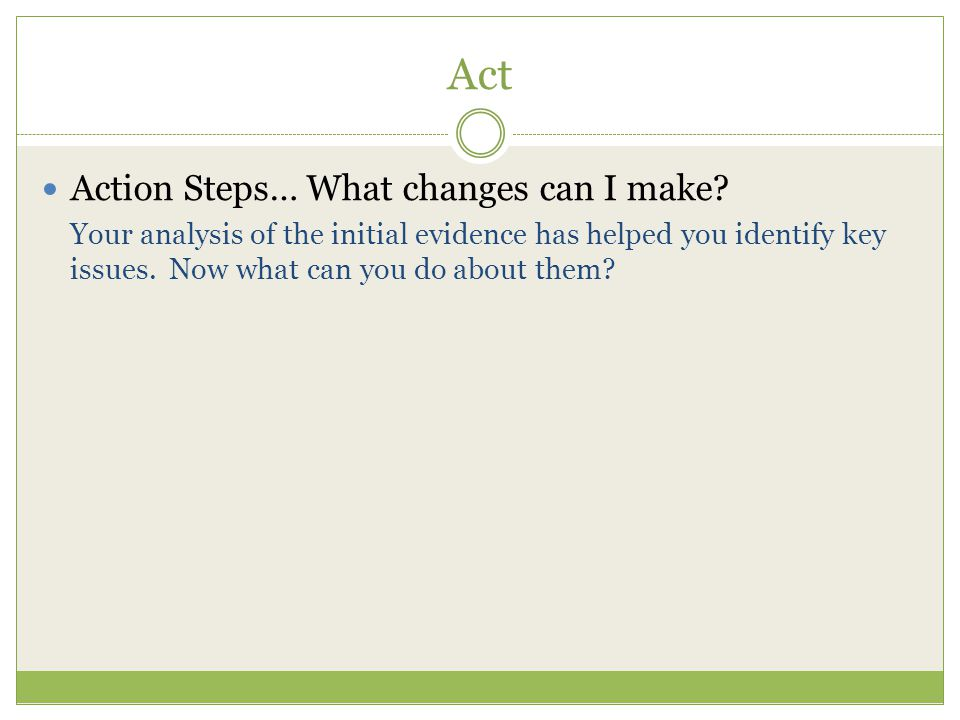 Act Action Steps… What changes can I make.