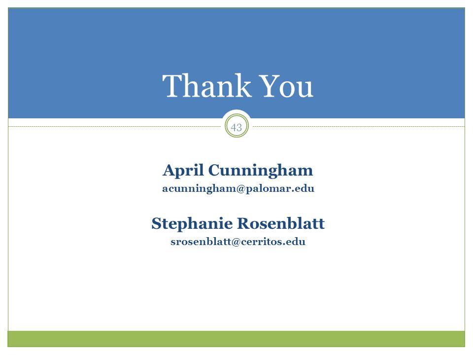 43 April Cunningham acunningham@palomar.edu Stephanie Rosenblatt srosenblatt@cerritos.edu Thank You
