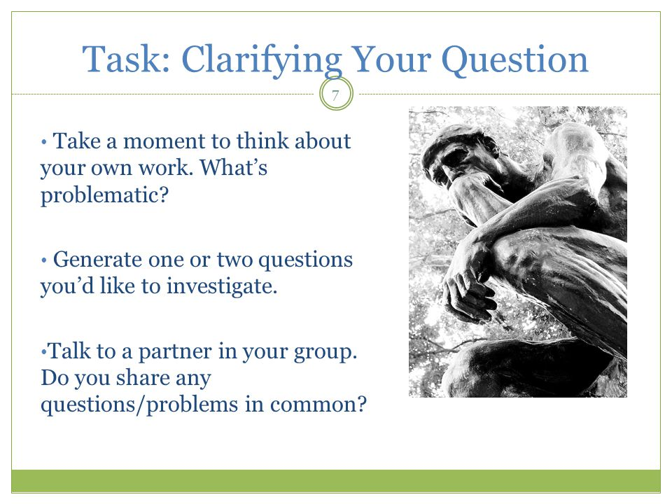 Task: Clarifying Your Question 7 Take a moment to think about your own work.