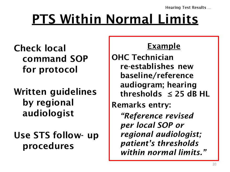 PTS Within Normal Limits Check local command SOP for protocol Written guidelines by regional audiologist Use STS follow- up procedures Example OHC Tec