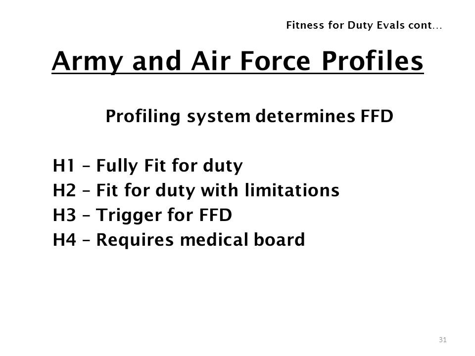 Army and Air Force Profiles Profiling system determines FFD H1 – Fully Fit for duty H2 – Fit for duty with limitations H3 – Trigger for FFD H4 – Requi