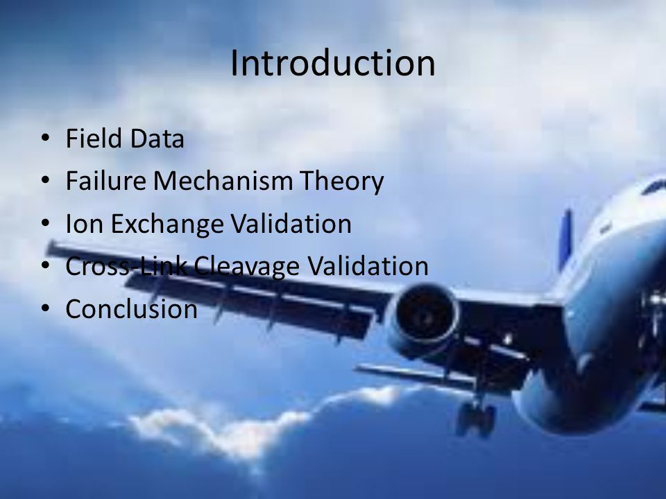 Introduction Field Data Failure Mechanism Theory Ion Exchange Validation Cross-Link Cleavage Validation Conclusion