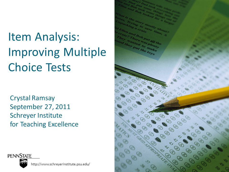 Item Analysis: Improving Multiple Choice Tests http://www.schreyerinstitute.psu.edu/ Crystal Ramsay September 27, 2011 Schreyer Institute for Teaching Excellence