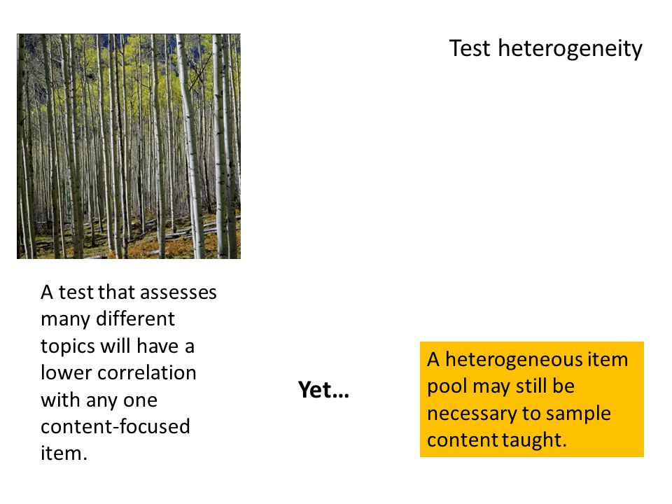 A test that assesses many different topics will have a lower correlation with any one content-focused item.