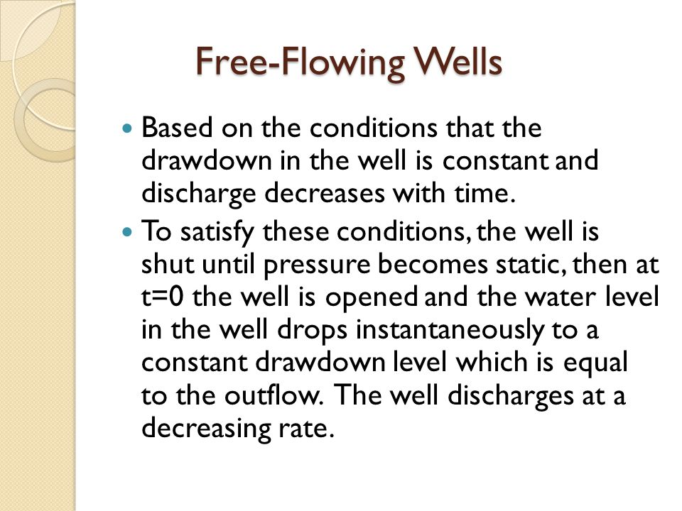 Free-Flowing Wells Based on the conditions that the drawdown in the well is constant and discharge decreases with time. To satisfy these conditions, t