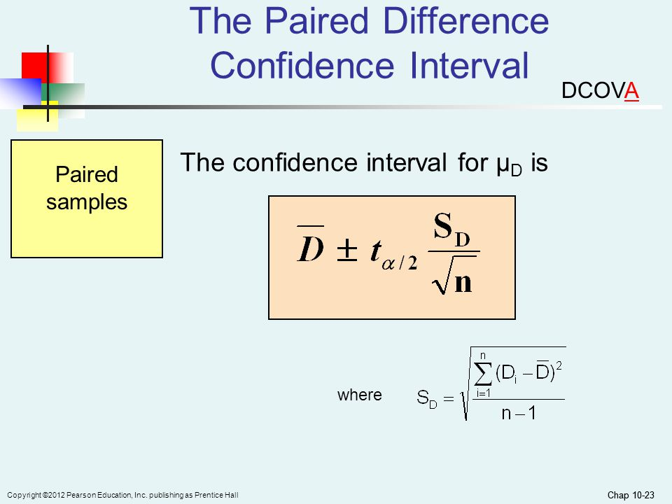 Chap 10-23 Copyright ©2012 Pearson Education, Inc. publishing as Prentice Hall Chap 10-23 The confidence interval for μ D is Paired samples where The