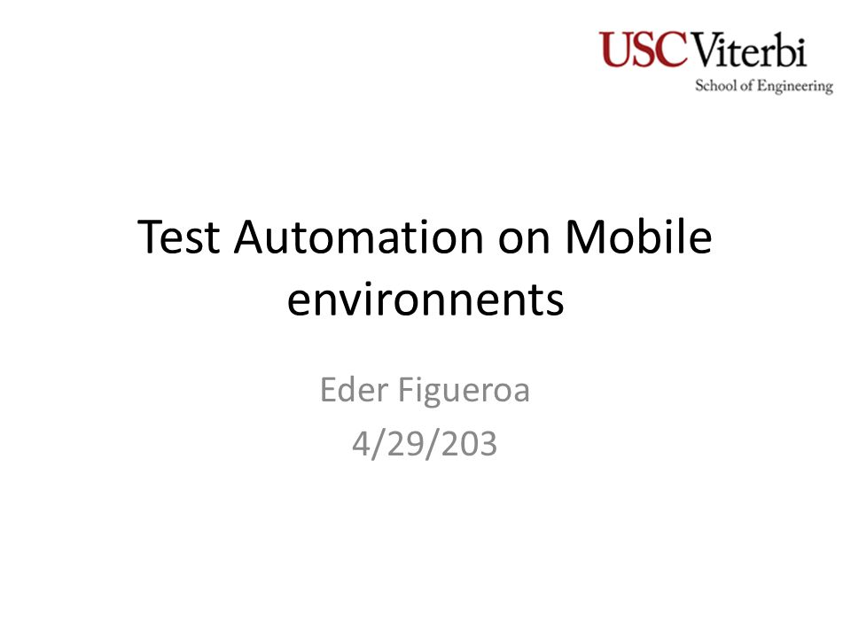 Test Automation on Mobile environnents Eder Figueroa 4/29/203