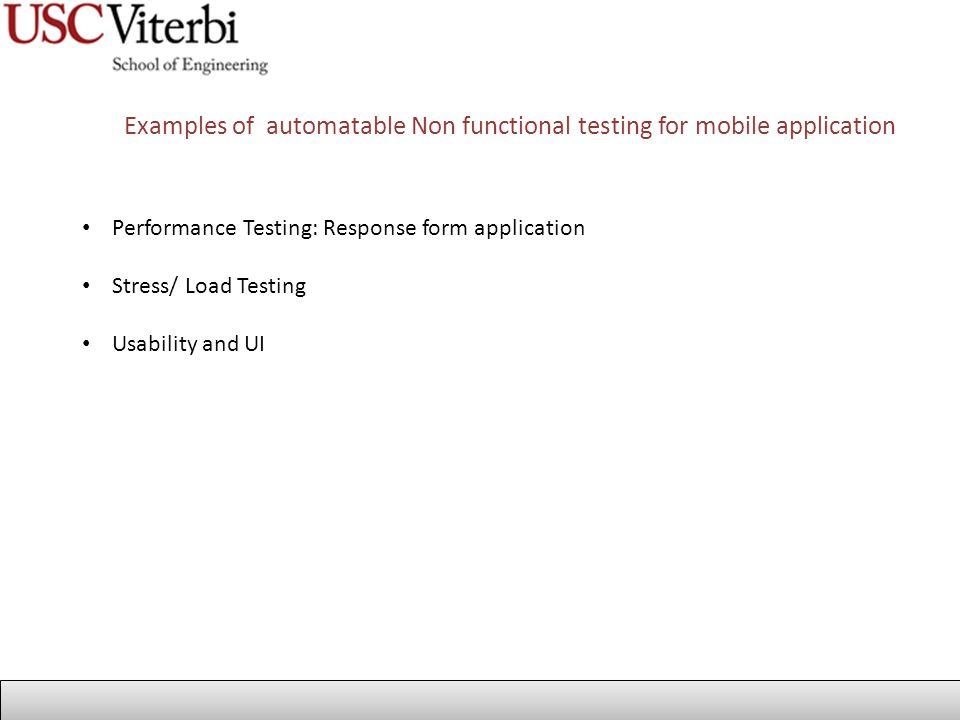 Examples of automatable Non functional testing for mobile application Performance Testing: Response form application Stress/ Load Testing Usability and UI