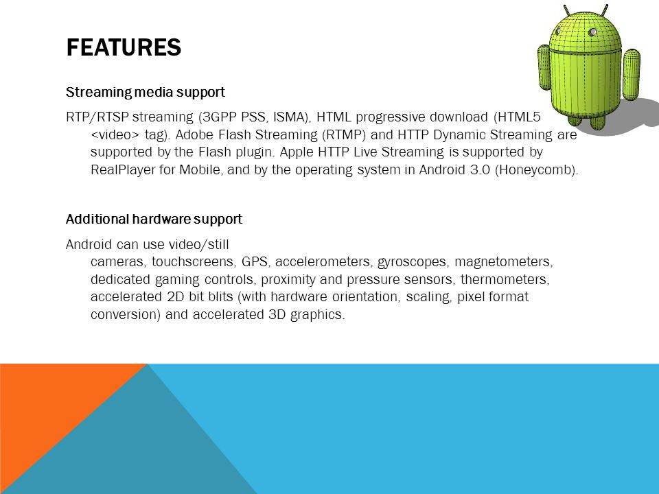 FEATURES Streaming media support RTP/RTSP streaming (3GPP PSS, ISMA), HTML progressive download (HTML5 tag). Adobe Flash Streaming (RTMP) and HTTP Dyn