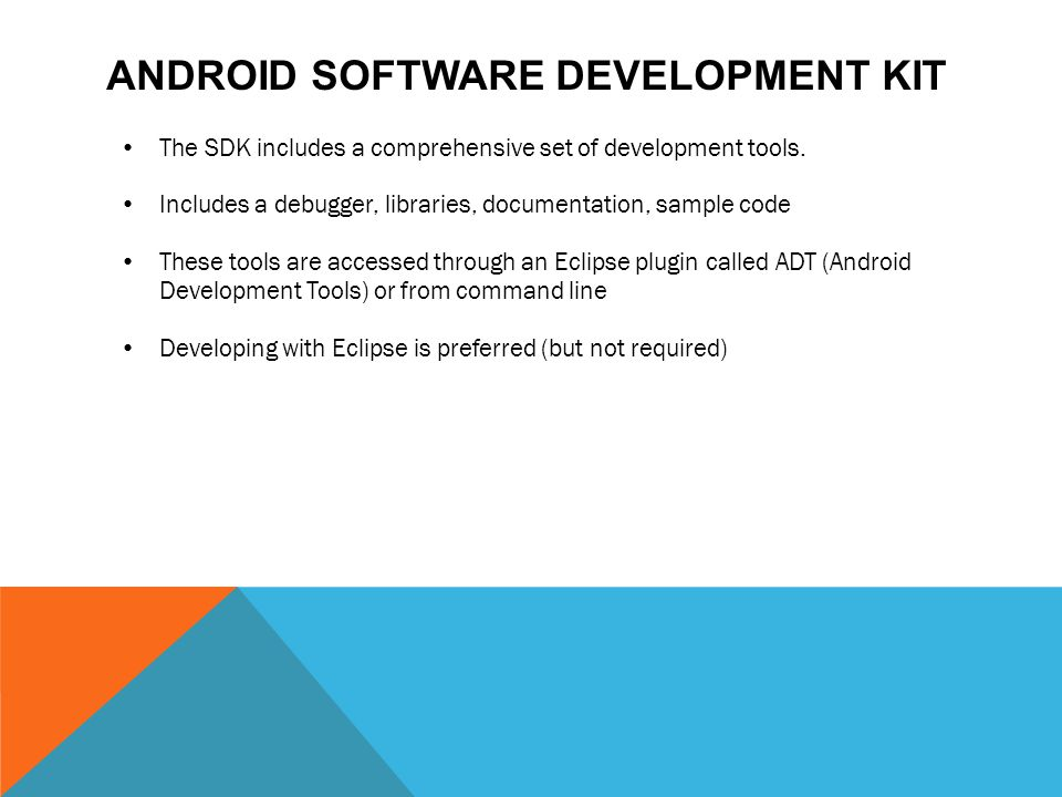 ANDROID SOFTWARE DEVELOPMENT KIT The SDK includes a comprehensive set of development tools.