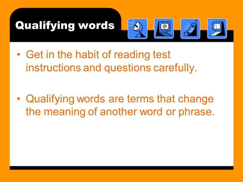 Qualifying words Get in the habit of reading test instructions and questions carefully.
