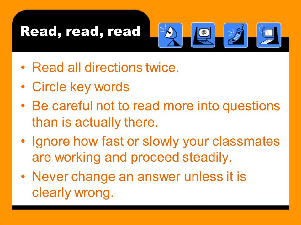Read, read, read Read all directions twice.