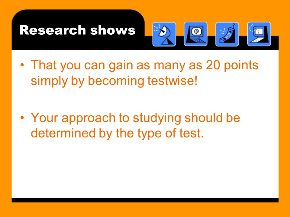 Research shows That you can gain as many as 20 points simply by becoming testwise.