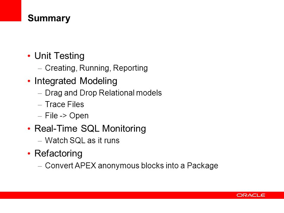Summary Unit Testing – Creating, Running, Reporting Integrated Modeling – Drag and Drop Relational models – Trace Files – File -> Open Real-Time SQL M