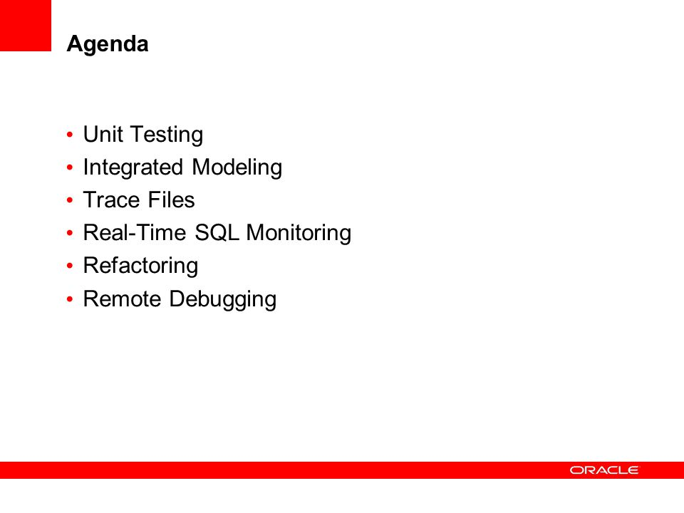 Agenda Unit Testing Integrated Modeling Trace Files Real-Time SQL Monitoring Refactoring Remote Debugging