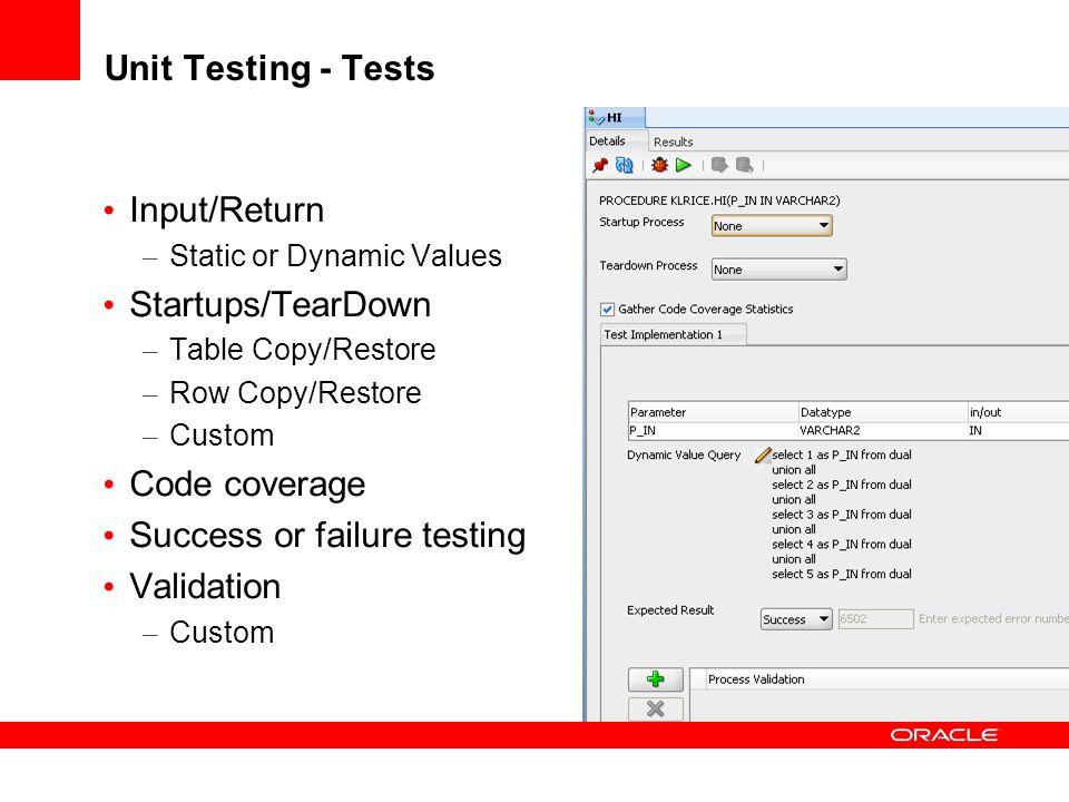 Unit Testing - Tests Input/Return – Static or Dynamic Values Startups/TearDown – Table Copy/Restore – Row Copy/Restore – Custom Code coverage Success