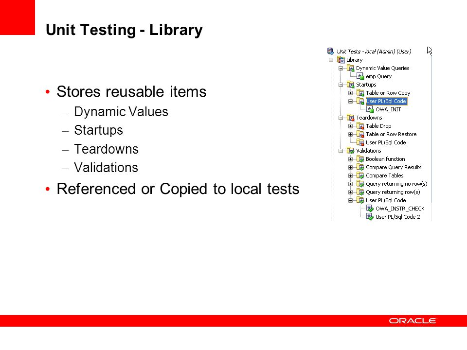 Unit Testing - Library Stores reusable items – Dynamic Values – Startups – Teardowns – Validations Referenced or Copied to local tests