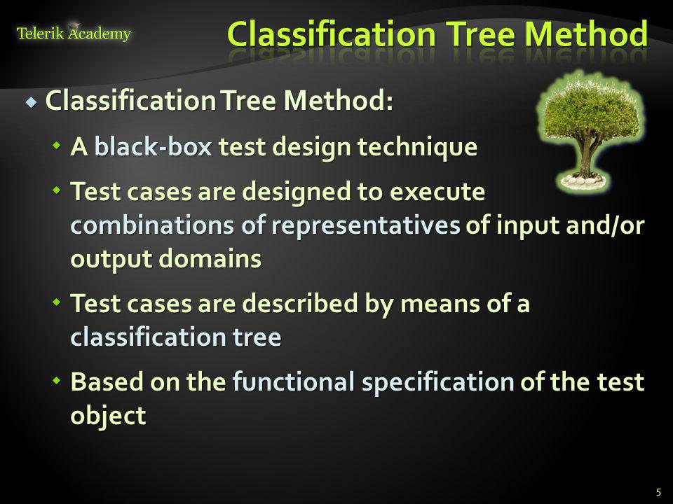 In order to derive test cases we need to define rules for combining the classifications in a tree In order to derive test cases we need to define rules for combining the classifications in a tree Do we want pairs of all factors.
