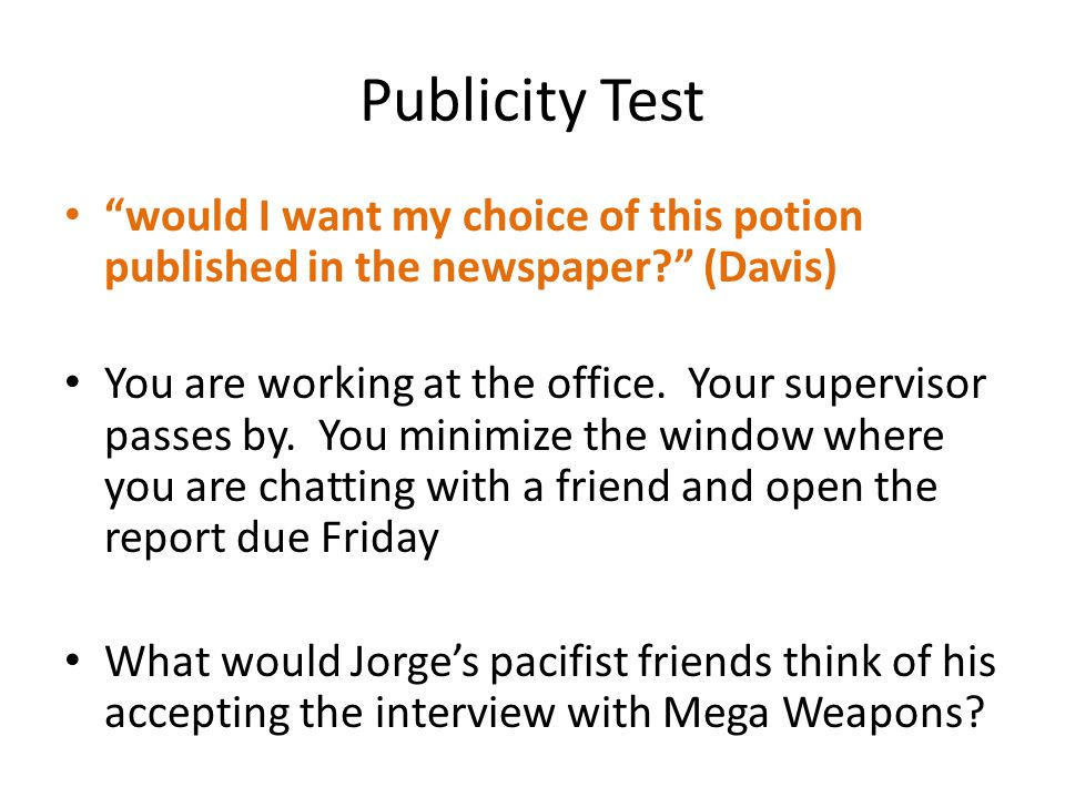 Publicity Test would I want my choice of this potion published in the newspaper? (Davis) You are working at the office. Your supervisor passes by. You