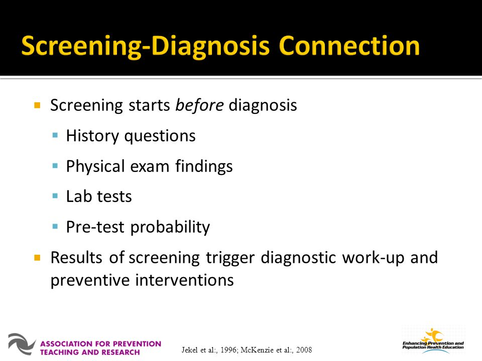 Screening starts before diagnosis History questions Physical exam findings Lab tests Pre-test probability Results of screening trigger diagnostic work